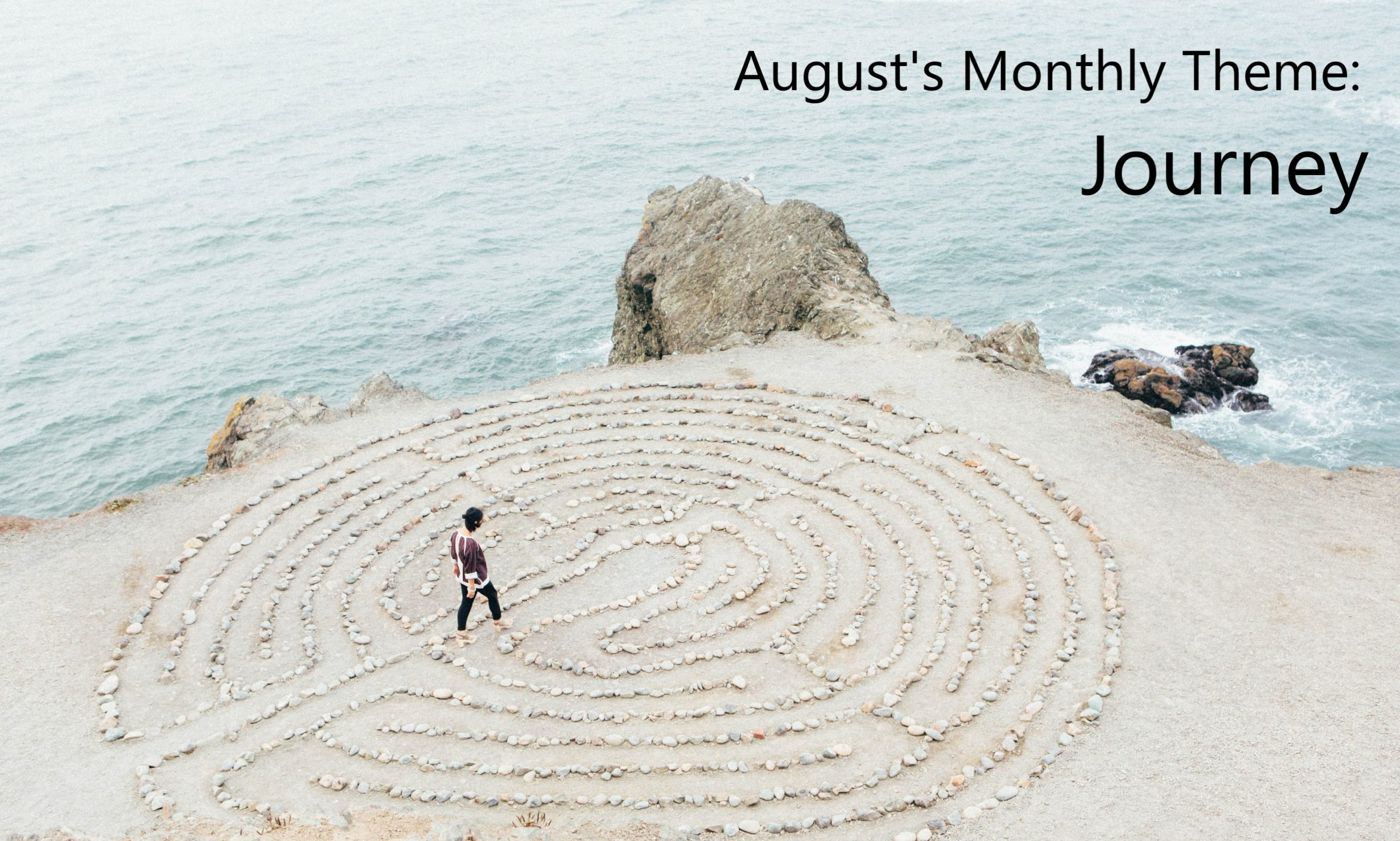 Labyrinth by the ocean, text: August's Monthly Theme: Journey