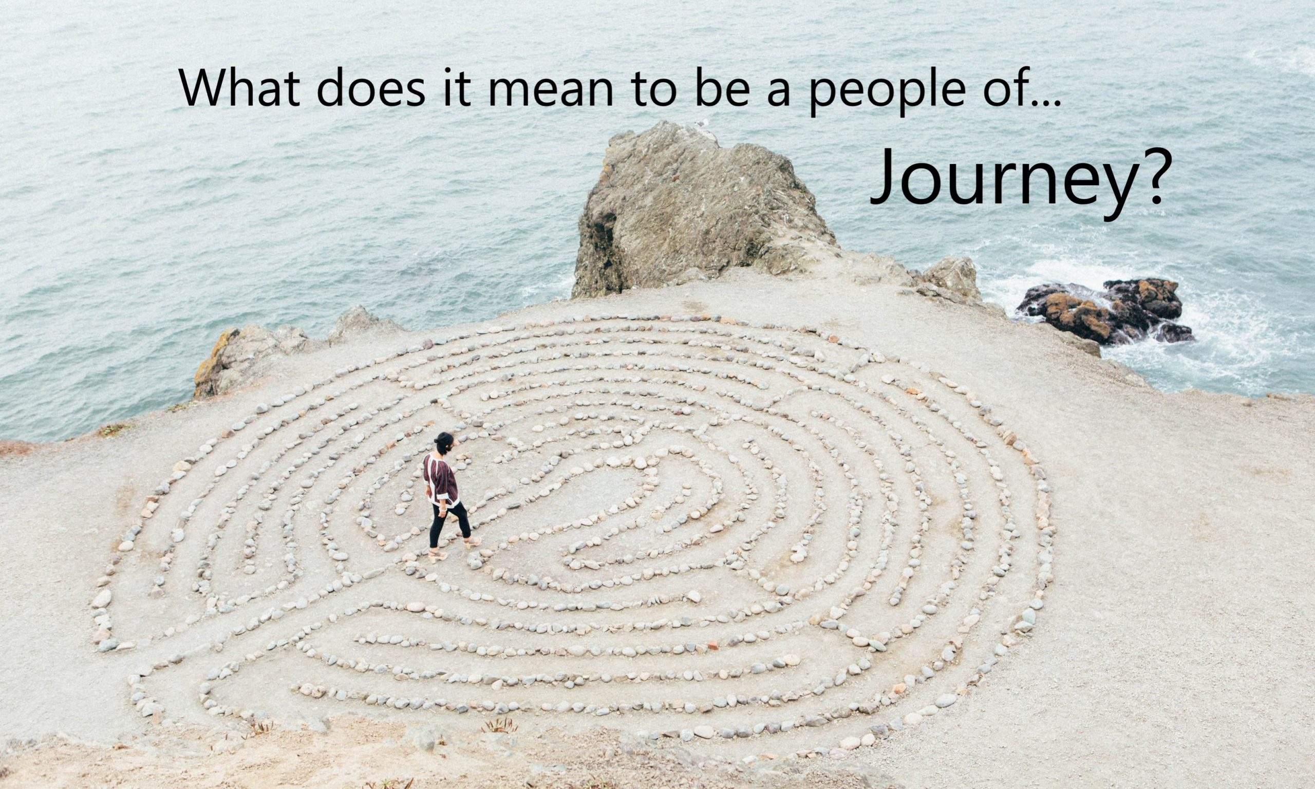 Labyrinth by the ocean, text: What does it mean to be a people of Journey?